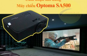 Cảm nhận của tôi khi dùng Máy chiếu Optoma SA500