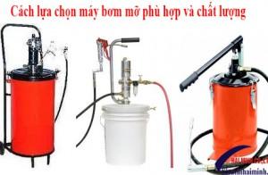 Cách lựa chọn máy bơm mỡ phù hợp và chất lượng