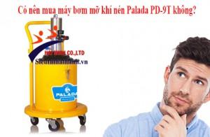 Có nên mua máy bơm mỡ khí nén Palada PD-9T không?