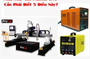 Mua Máy Cắt Plasma CNC Cần Phải Biết 5 Điều Này?
