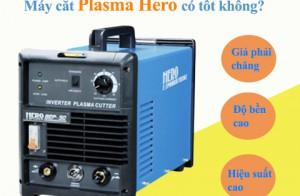 Máy cắt plasma Hero có tốt không?