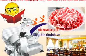 Kinh nghiệm sử dụng giúp máy thái thịt có độ bền cao nhất