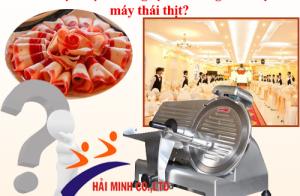 Vì sao dịch vụ ăn uống tại nhà hàng nên chọn máy thái thịt?