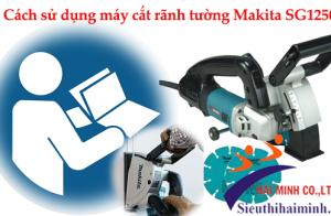 Cách sử dụng máy cắt rãnh tường Makita SG1250