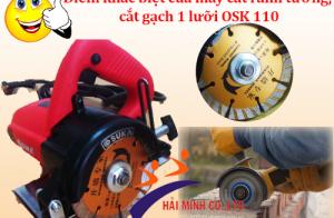 Điểm khác biệt của máy cắt rãnh tường, cắt gạch 1 lưỡi OSK 110
