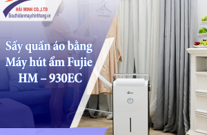 Hướng dẫn sấy quần áo bằng máy hút ẩm Fujie HM – 930EC