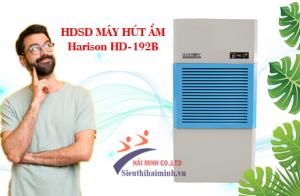 Các bước sử dụng máy hút ẩm công nghiệp Harison HD-192B