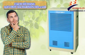 [Cách dùng] Máy hút ẩm Harison HD-150B từ A-Z
