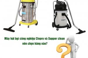Máy Hút Bụi Công Nghiệp Clepro Và Supper Clean Nên Chọn Hãng Nào?