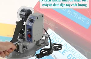 3 Cách nhanh nhất để nhận biết máy in date dập tay chất lượng