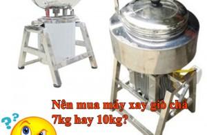 Nên mua máy xay giò chả 7kg hay 10kg?