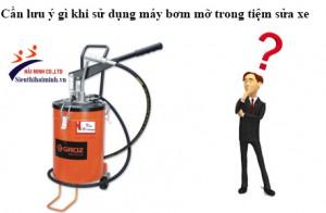 Lưu ý cần biết khi tiệm sử dụng máy bơm mỡ