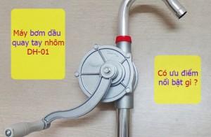 Ưu điểm nổi bật của máy bơm dầu quay tay nhôm DH-01 là gì?