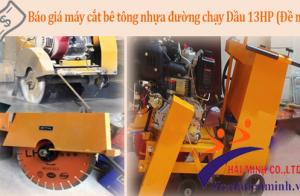 Báo giá máy cắt bê tông nhựa đường chạy Dầu 13HP (Đề nổ)