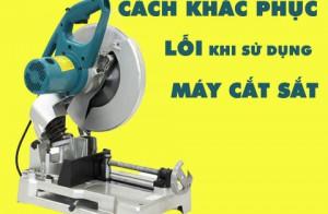 Chia sẻ cách khắc phục các lỗi thường gặpkhi sử dụng máy cắt sắt