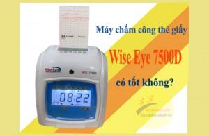 Máy chấm công thẻ giấy Wise Eye 7500D có tốt không?