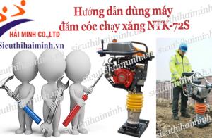 Hướng dẫn dùng máy đầm cóc chạy xăng NTK-72S