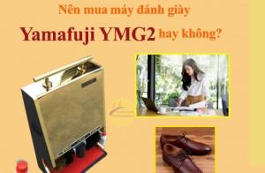 Dân văn phòng nên mua máy đánh giày Yamafuji YMG2 hay không?