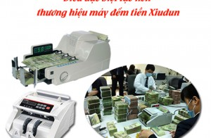 Điều đặc biệt tạo nên thương hiệu máy đếm tiền Xiudun là gì?