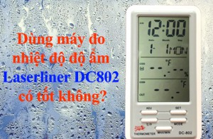 [Review] Dùng máy đo nhiệt độ độ ẩm Laserliner DC802 có tốt không?