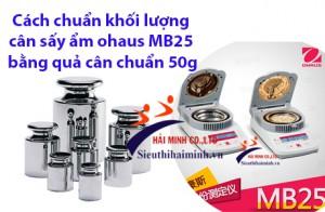Cách chuẩn khối lượng cân sấy ẩm ohaus MB25 bằng quả cân chuẩn 50g