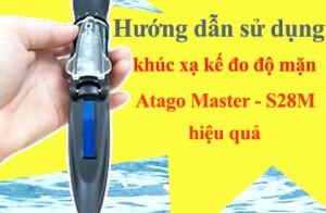 Hướng dẫn sử dụng khúc xạ kế đo độ mặn Atago Master - S28M hiệu quả