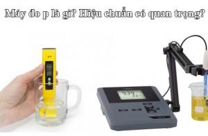Máy đo pH là gì? Hiệu chuẩn máy đo ph có quan trọng không?