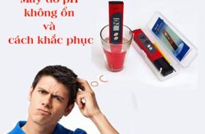Vì sao máy đo pH của bạn không ổn và cách khắc phục