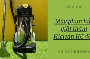 [Review] máy phun hút giặt thảm Hiclean HC 401 có tốt không?