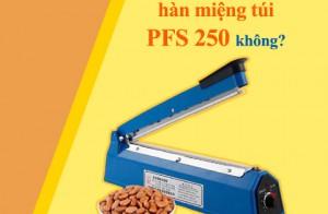 Chia sẻ kinh nghiệm có nên mua máy hàn miệng túi PFS 250 không?