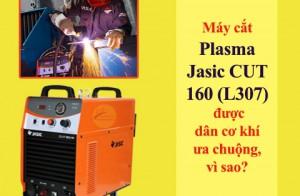Vì sao máy cắt Plasma Jasic CUT 160 (L307) được dân cơ khí ưa chuộng?