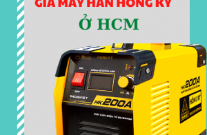 Cập nhật giá máy hàn Hồng Ký tại TpHCM năm 2020