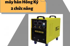 Máy hàn Hồng Ký hai chức năng HOT nhất ở Hải Minh