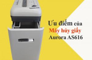 Có thể bạn vẫn chưa biết hết ưu điểm của Máy hủy giấy Aurora AS616?