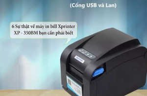 6 Sự thật về máy in bill xprinter XP - 350BM bạn cần phải biết