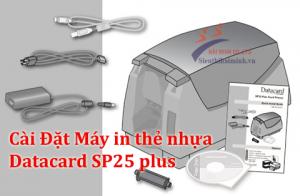[Tips Cài Đặt Nhanh] Máy in thẻ nhựa pvc Datacard SP25 plus