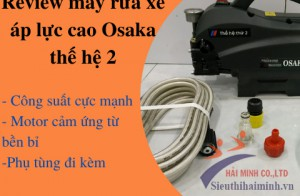 Review máy rửa xe áp lực cao Osaka thế hệ 2