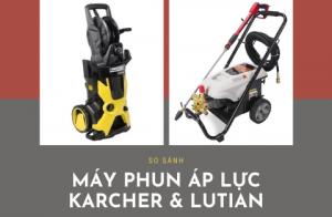 So sánh máy phun áp lực Karcher và Lutian
