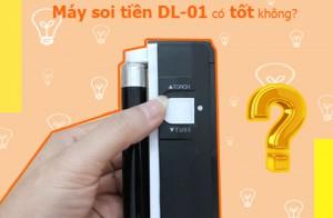 Máy soi tiền DL-01 có tốt không?