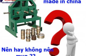Có nên mua máy uốn ống sắt Trung Quốc không ?