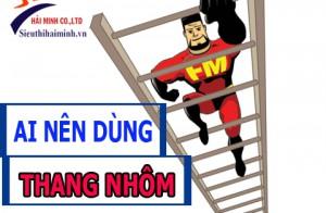 Ai nên sử dụng thang nhôm